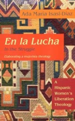 En la Lucha / In the Struggle: A Hispanic Women's Liberation Theology (Biblical Reflections on Ministry)