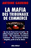 La Mafia des tribunaux de commerce : Un tour de France de la corruption