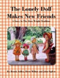 The Lonely Doll Makes New Friends, Brook Ashley and Brett Wilbur, 1425704107
