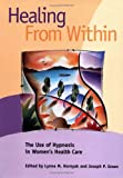 img - for Healing from Within: The Use of Hypnosis in Women's Health Care (Dissociation, Trauma, Memory, and Hypnosis Book Series) book / textbook / text book