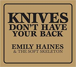 EMILY HAINES & THE S - KNIVES DONT HAVE YOUR BACK