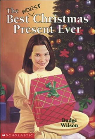 The Perfect Christmas Present.The Best Worst Christmas Present Ever Budge Wilson