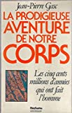 img - for La prodigieuse aventure de notre corps: Les 500 millions d'anne es qui ont fait l'homme (French Edition) book / textbook / text book