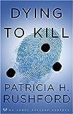Dying to Kill, Patricia H. Rushford, 080075848X