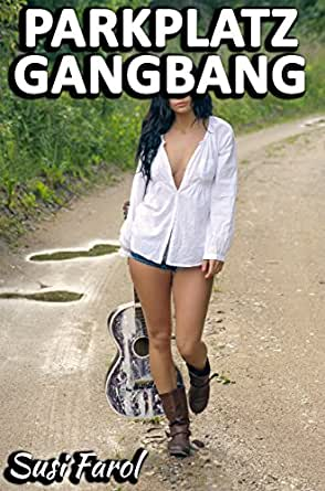 Parkplatz-GangBang (German Edition) eBook: Farol, Susi