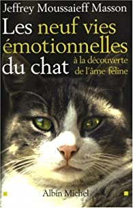 Les neuf vies émotionnelles du chat : À la découverte de l'âme féline par Jeffrey Moussaieff Masson