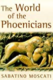 The World of the Phoenicians (Phoenix Giants) by Moscati, Sabatino (1999) Paperback