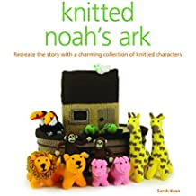 Knitted Noah's Ark: Recreate the Story with a Charming Collection of Knitted Characters