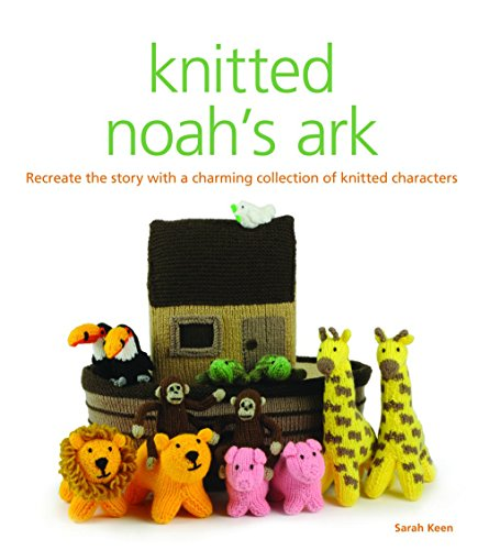 Knitted Noah's Ark: Recreate the Life story with a Charming Collection of Knitted Characters