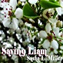 Saving Liam Audiobook by Sasha L. Miller Narrated by Paul Morey