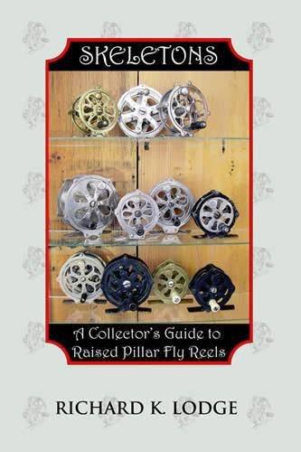 Skeletons: A Collector's Guide to Raised Pillar Fly Reels (Skeleton Reel)