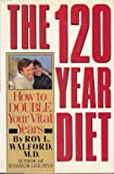 The One Hundred and Twenty Year Diet, Roy L. Walford, 0671466771