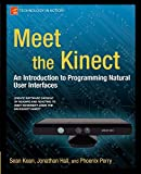 Meet the Kinect: An Introduction to Programming Natural User Interfaces (Technology in Action) by Sean Kean, Jonathan Hall, Phoenix Perry Picture