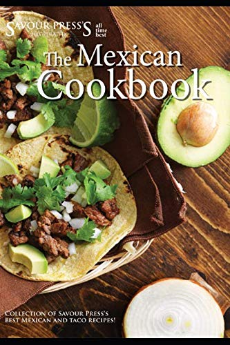 The Mexican Cookbook: Collection of Savour Press's best Mexican and Taco Recipes! by SAVOUR PRESS