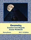 Geometry Common Core Regents Course Workbook: 2017-18 Edition