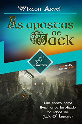 As apostas de Jack (Um conto celta): Um conto celta livremente inspirado na lenda do Jack O' Lantern e da festa celta de Samhain e Halloween (Portuguese -
