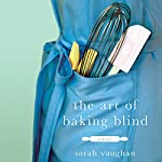 The Art of Baking Blind: A Novel | Sarah Vaughan