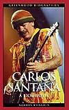 Carlos Santana: A Biography (Greenwood Biographies)