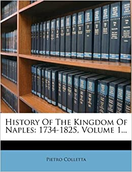 Book History Of The Kingdom Of Naples: 1734-1825, Volume 1...