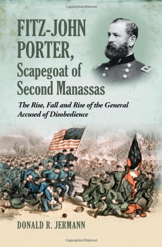 Fitz-John Porter, Scapegoat of Second Manassas: The Rise, Fall and Rise of the General Accused of Disobedience