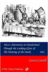 Alice's Adventures in Wonderland, Through the Looking-Glass & The Hunting of the Snark Kindle Edition