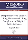 Exceptional Vector Bundles, Tilting Sheaves and Tilting Complexes for Weighted Projective Lines, Hagen Meltzer, 082183519X