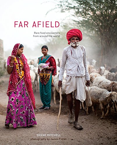 Far Afield: Rare Food Encounters from Around the World (Best Food Around The World)