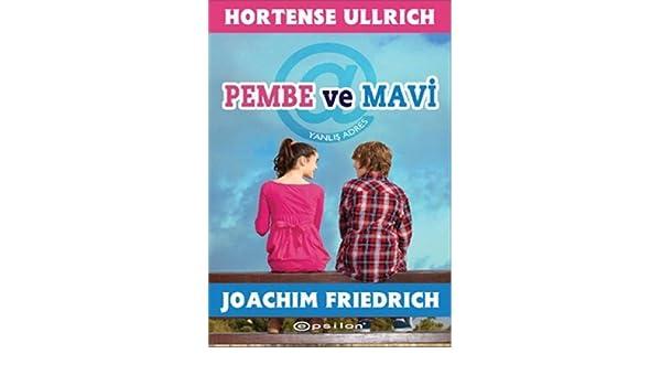 Pembe ve Mavi Yanlis Adres: Hortense Ullrich Joachim Friedrich: 9789944825870: Amazon.com: Books