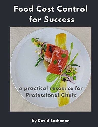 Food Cost Control for Success: a practical resource for Professional Chefs (Costs Food)