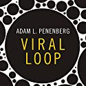 Viral Loop: From Facebook to Twitter, How Today's Smartest Businesses Grow Themselves Audiobook by Adam L. Penenberg Narrated by Richard Allen