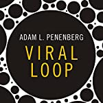 Viral Loop: From Facebook to Twitter, How Today's Smartest Businesses Grow Themselves | Adam L. Penenberg