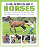 Breaking Bad Habits in Horses: Tried and Tested Methods of Overcoming Faults and Vices