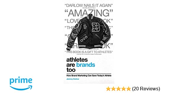 2eb7d54beafed Amazon.com  Athletes Are Brands Too  How Brand Marketing Can Save Today s  Athlete (9780999633205)  Jeremy Darlow  Books