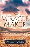 img - for The Miracle Maker: A Novel book / textbook / text book