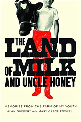 53a7e61b57e The Land of Milk and Uncle Honey  Memories from the Farm of My Youth  Alan  Guebert