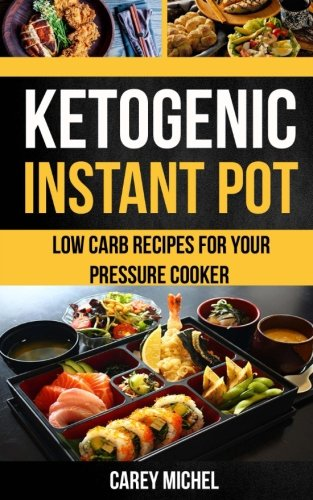 Ketogenic Instant Pot: Low Carb Recipes For Your Pressure Cooker by Carey Michel