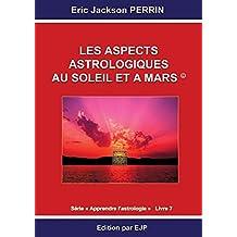 Astrologie Livre 7: Les Aspects Astrologiques Au Soleil Et À Mars