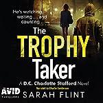 The Trophy Taker: DC Charlotte Stafford, Book 2 | Sarah Flint