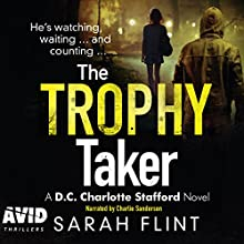 The Trophy Taker: DC Charlotte Stafford, Book 2 Audiobook by Sarah Flint Narrated by Charlie Sanderson