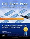 Itil V3 Exam Prep Questions, Answers, and Explanation: 800+ Itil Foundation Questions with Detailed Solutions