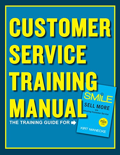 Customer Service Training Manual: The Training Guide for Smile: Sell More with Amazing Customer Service