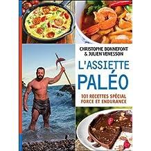 Assiette paléo (L'): 101 recettes spécial force et endurance