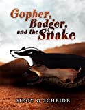 Gopher, Badger, and the Snake, Siegy O. Scheide, 1441559280