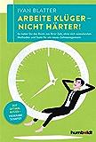 Arbeite klüger - nicht härter!: So holen Sie das Beste aus Ihrer Zeit, ohne sich auszubeuten. Methoden und Tools für ein neues Zeitmanagement. Zeit optimal nutzen - Freiräume schaffen