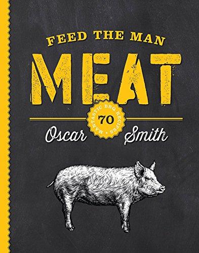 Feed the Man Meat: 70 Mantastic BBQ Recipes