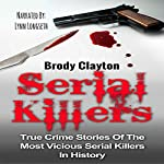 Serial Killers: True Crime Stories of the Most Vicious Serial Killers in History | Brody Clayton