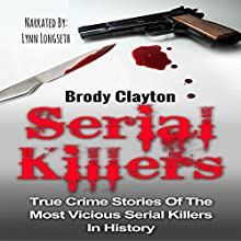Serial Killers: True Crime Stories of the Most Vicious Serial Killers in History | Livre audio Auteur(s) : Brody Clayton Narrateur(s) : Lynn Longseth