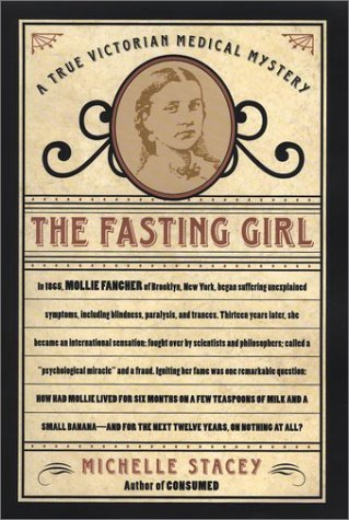 The Fasting Girl: A True Victorian Medical Mystery, Stacey, Michelle