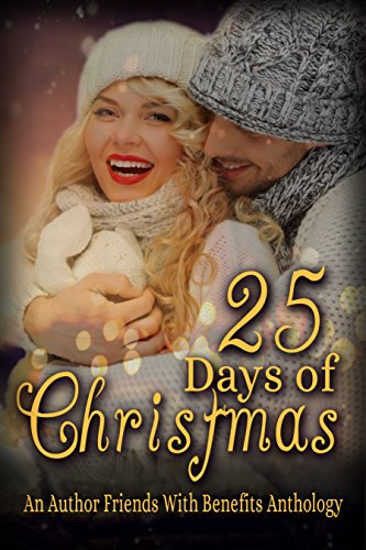 25 Days of Christmas: An Author Friends With Benefits Anthology by [Bradley, Hanleigh, Mota, Janet, Edwards, Anna, Stein, Sarah, Stryker, S.M., Allen, Amy, Anne, Meg, Charles, Toni, Mota, Janet A., Vieira, Ines]