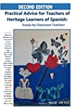 img - for Practical Advice for Teachers of Heritage Learners of Spanish: Essays by Classroom Teachers book / textbook / text book